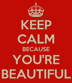 Poster: KEEP CALM BECAUSE YOU'RE BEAUTIFUL