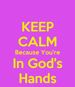 Poster: KEEP CALM Because You're In God's Hands