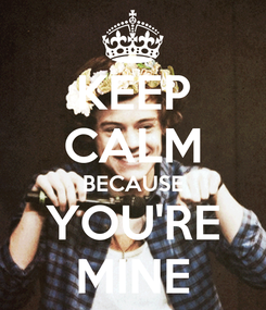 Poster: KEEP CALM BECAUSE YOU'RE MINE