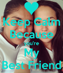 Poster: Keep Calm Because you're My Best Friend