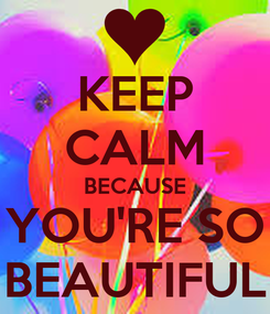Poster: KEEP CALM BECAUSE YOU'RE SO BEAUTIFUL