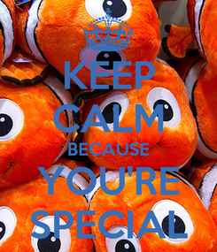 Poster: KEEP CALM BECAUSE YOU'RE SPECIAL