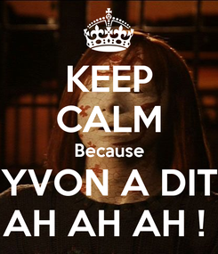 Poster: KEEP CALM Because YVON A DIT AH AH AH !