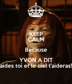 Poster: KEEP CALM Because YVON A DIT aides toi et le ciel t'aideras!
