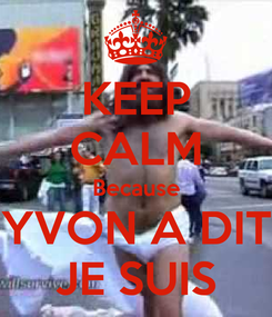 Poster: KEEP CALM Because YVON A DIT JE SUIS