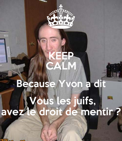 Poster: KEEP CALM Because Yvon a dit  Vous les juifs, avez le droit de mentir ?