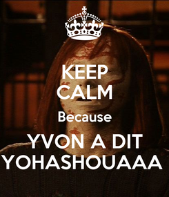 Poster: KEEP CALM Because YVON A DIT YOHASHOUAAA