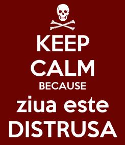 Poster: KEEP CALM BECAUSE ziua este DISTRUSA