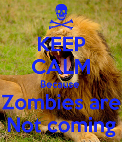 Poster: KEEP CALM Because  Zombies are Not coming