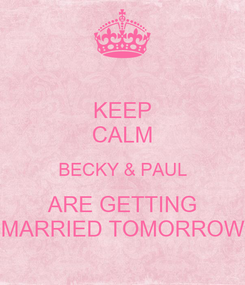 Poster: KEEP CALM BECKY & PAUL ARE GETTING MARRIED TOMORROW