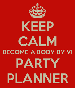 Poster: KEEP CALM BECOME A BODY BY VI PARTY PLANNER