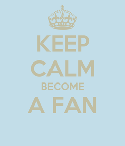 Poster: KEEP CALM BECOME A FAN