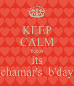 Poster: KEEP CALM becos its chamar's  b'day