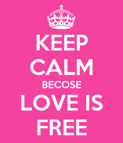 Poster: KEEP CALM BECOSE LOVE IS FREE