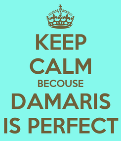 Poster: KEEP CALM BECOUSE DAMARIS IS PERFECT