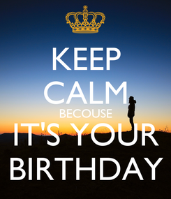 Poster: KEEP CALM BECOUSE IT'S YOUR BIRTHDAY