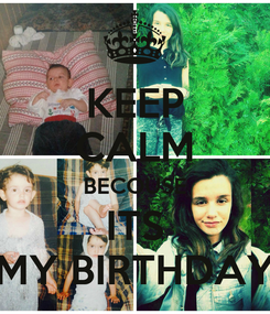 Poster: KEEP CALM BECOUSE ITS MY BIRTHDAY