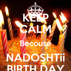 Poster: KEEP CALM Becouse NADOSHTii BIRTH DAY