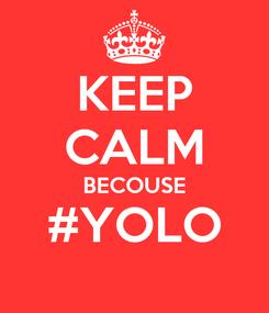 Poster: KEEP CALM BECOUSE #YOLO