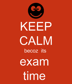 Poster: KEEP CALM becoz  its  exam  time