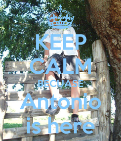 Poster: KEEP CALM BECUASE Antonio is here