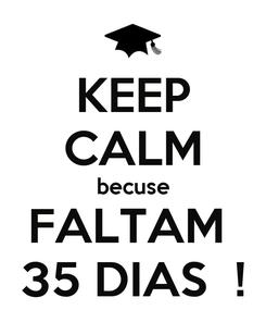 Poster: KEEP CALM becuse FALTAM  35 DIAS  !
