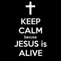Poster: KEEP CALM becuse JESUS is ALIVE
