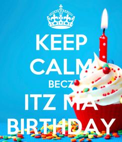 Poster: KEEP CALM BECZ ITZ MA BIRTHDAY