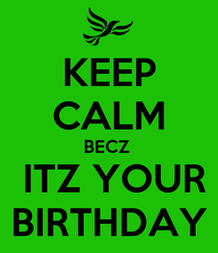 Poster: KEEP CALM BECZ   ITZ YOUR BIRTHDAY