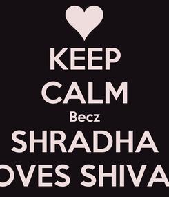 Poster: KEEP CALM Becz SHRADHA LOVES SHIVAM