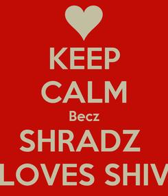 Poster: KEEP CALM Becz SHRADZ  LOVES SHIV