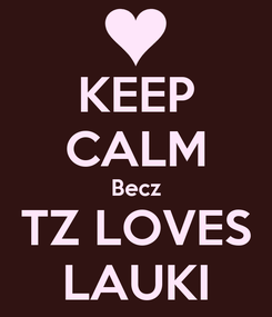 Poster: KEEP CALM Becz TZ LOVES LAUKI