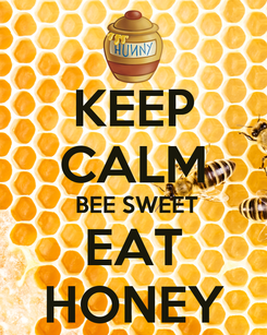 Poster: KEEP CALM  BEE SWEET EAT HONEY