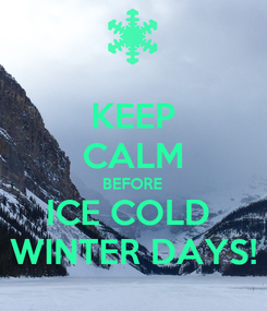 Poster: KEEP CALM BEFORE ICE COLD  WINTER DAYS!