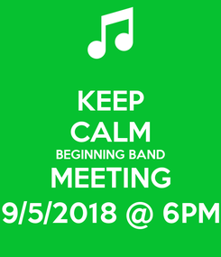 Poster: KEEP CALM BEGINNING BAND MEETING 9/5/2018 @ 6PM