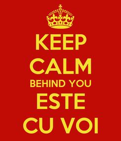 Poster: KEEP CALM BEHIND YOU ESTE CU VOI