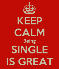 Poster: KEEP CALM Being SINGLE IS GREAT