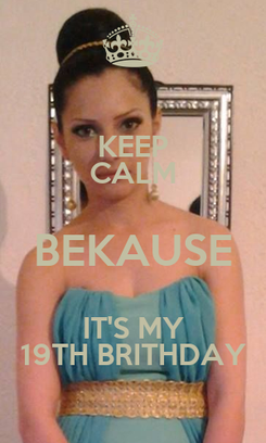 Poster: KEEP CALM BEKAUSE IT'S MY 19TH BRITHDAY