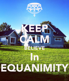 Poster: KEEP CALM BELIEVE In EQUANIMITY