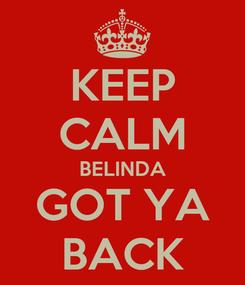 Poster: KEEP CALM BELINDA GOT YA BACK