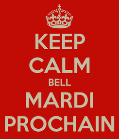 Poster: KEEP CALM BELL MARDI PROCHAIN