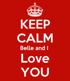 Poster: KEEP CALM Belle and I  Love YOU