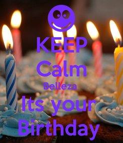 Poster: KEEP Calm Belleza  Its your  Birthday