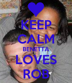 Poster: KEEP CALM BENETTA LOVES ROB
