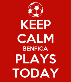 Poster: KEEP CALM BENFICA PLAYS TODAY