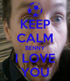 Poster: KEEP CALM BENNY I LOVE YOU