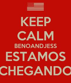 Poster: KEEP CALM BENOANDJESS ESTAMOS CHEGANDO