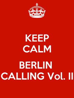 Poster: KEEP CALM  BERLIN  CALLING Vol. II