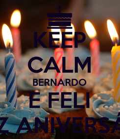 Poster: KEEP CALM BERNARDO E FELI FELIZ ANIVERSÁRIO
