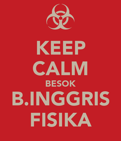 Poster: KEEP CALM BESOK B.INGGRIS FISIKA